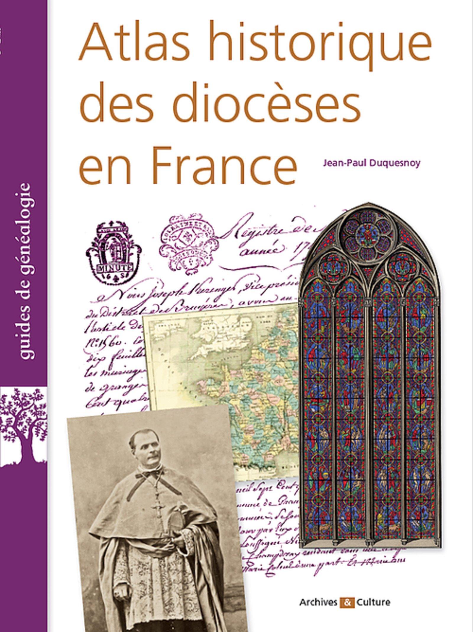 Atlas historique des diocèses en France Broché – 1 juin 2017 Jean-Paul Duquesnoy Archives et Culture 2350772942 Atlas historiques