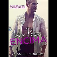 Un Peso Encima: Romance Gay con el Modelo Fitness (Novela Romántica y Erótica Homosexual)