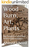 Wood Burn, Art, Plants: My Projects Collection From Instructables