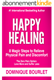 HAPPY HEALING: 8 MAGIC STEPS TO RELIEVE PHYSICAL PAIN AND DISCOMFORT (English Edition)