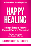 HAPPY HEALING: 8 MAGIC STEPS TO RELIEVE PHYSICAL PAIN AND DISCOMFORT