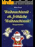Weihnachtszeit – oh, fröhliche Weihnachtszeit!: Vier skurrile und humoristische Weihnachtskurzgeschichten