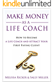 Make Money As A Life Coach: How to Become a Life Coach and Attract Your First Paying Client