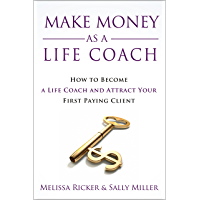 Image for Make Money As A Life Coach: How to Become a Life Coach and Attract Your First Paying Client (Make Money From Home Book 5)