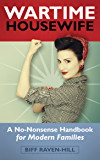 The Wartime Housewife: A No-Nonsense Handbook for Modern Families
