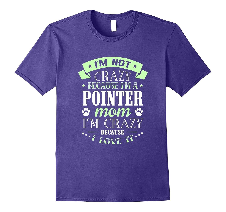 I'm not Crazy Because I'm a Pointer Mom T-Shirt-T-Shirt