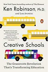 Creative Schools: The Grassroots Revolution That's Transforming Education Kindle Edition