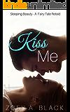 Kiss Me: A Modern Sleeping Beauty Retold (A Modern Fairy Tale Series Book 2)