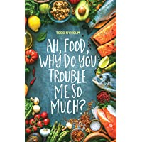 Ah, food, why do you trouble me so much?: 14 mental and emotional steps you need...