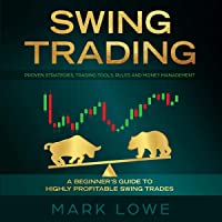 Swing Trading: A Beginner's Guide to Highly Profitable Swing Trades - Proven Strategies, Trading Tools, Rules, and Money Management
