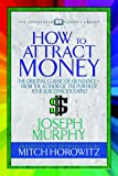 "How to Attract Money (Condensed Classics): ""The Original Classic of Abundance―from the Author of The Power of Your Subconscious Mind  """
