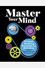 Master Your Mind: Critical-Thinking Exercises and Activities to Boost Brain Power and Think Smarter Kindle Edition