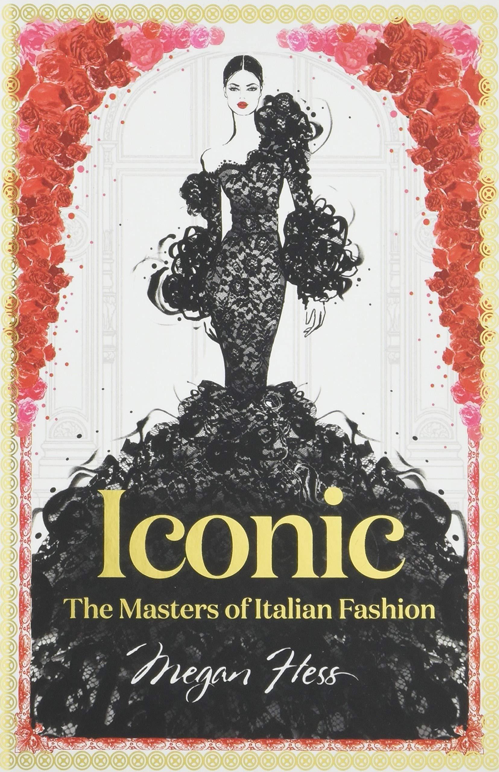 Iconic The Masters Of Italian Fashion Hess Megan 9781743794371 Amazon Com Books