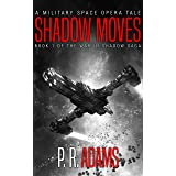 Shadow Moves: A Military Space Opera Tale (The War in Shadow Saga Book 1)