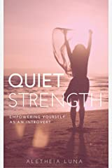 Quiet Strength: Embracing, Empowering and Honoring Yourself as an Introvert Kindle Edition