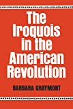 The Iroquois in the American Revolution (The Iroquois and Their Neighbors)