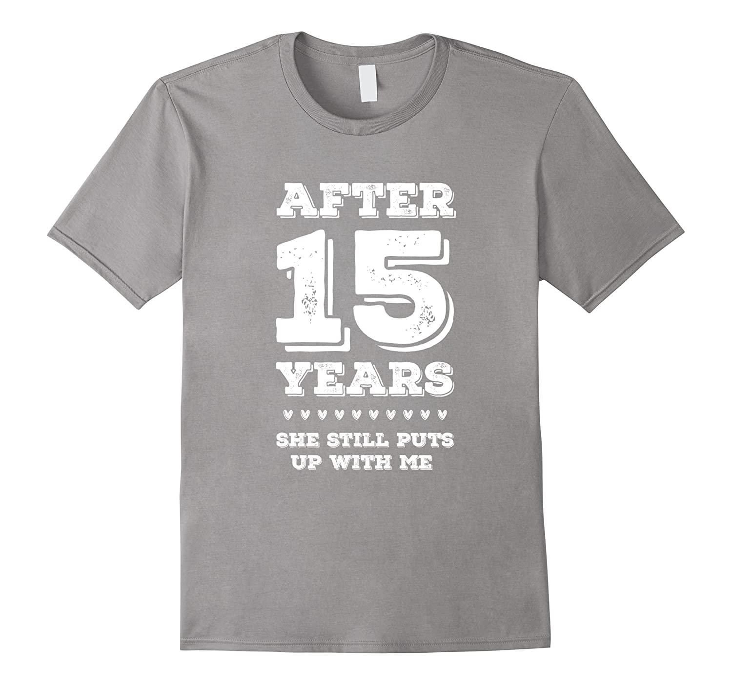 After 15 Years SHE Still Puts Up with Me Anniversary tShirt-TH