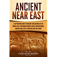 Ancient Near East: A Captivating Guide to Ancient Civilizations of the Middle East, Including Regions Such as…