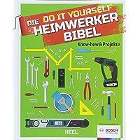Die Do it Yourself Heimwerkerbibel: Know-how & Projekte