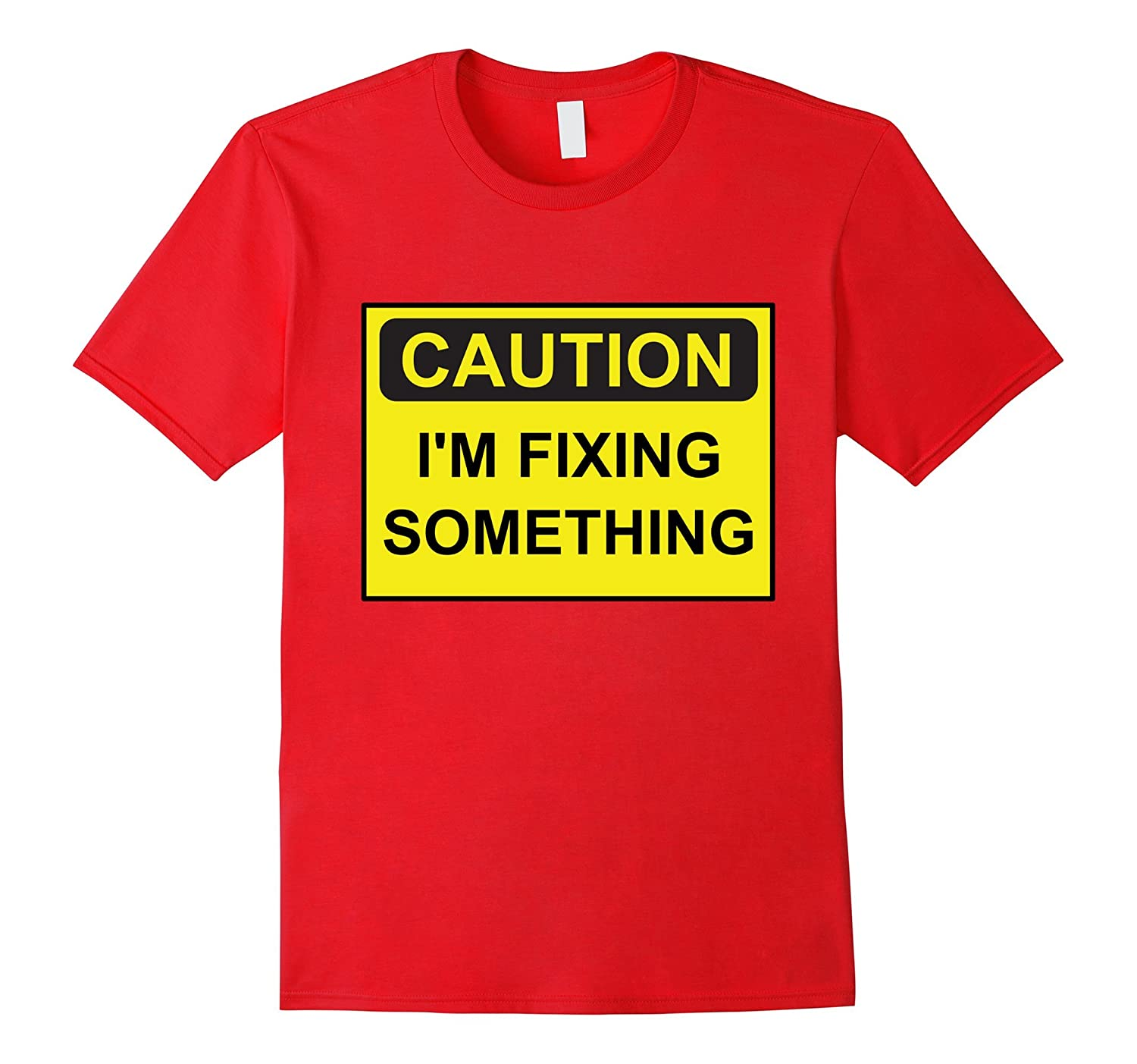 Caution I'm Fixing Something Clumsy Tool Man Father T-Shirt-BN