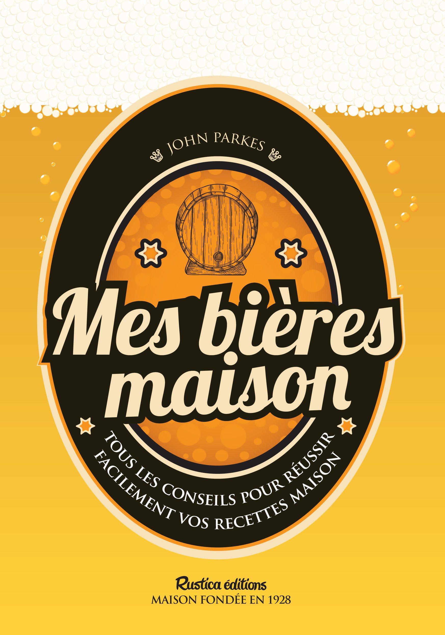 Mes bières maison Broché – 19 juin 2015 John Parkes Céline Petit Rustica éditions 2815307006