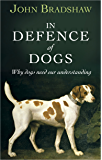 In Defence of Dogs: Why Dogs Need Our Understanding (English Edition)