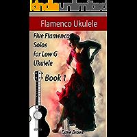 Flamenco Ukulele: 5 Flamenco Solos for Low G Ukulele (Flamenco Ukulele Solos Book 1) book cover