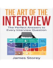 The Art of the Interview: The Perfect Answers to Every Interview Question
