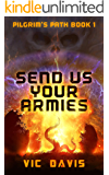 Send Us Your Armies (Pilgrim's Path Book 1)
