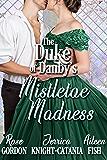 The Duke of Danby's Mistletoe Madness (The Duke of Danby's Christmas Book 2)