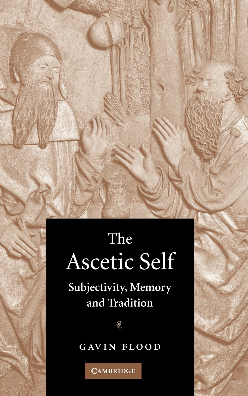 The Ascetic Self: Subjectivity, Memory and Tradition