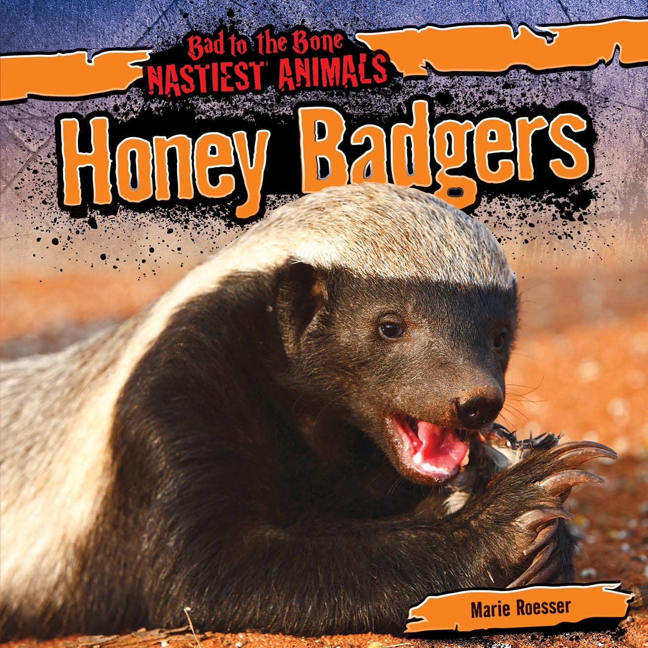 Honey Badgers (Bad to the Bone: Nastiest Animals)