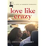 Love Like Crazy (A Love & Harmony Romance Book 2)