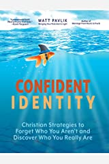 Confident Identity: Christian Strategies to Forget Who You Aren't and Discover Who You Really Are Kindle Edition