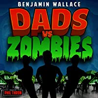 Dads vs. Zombies: Dads vs. Series, Book 1