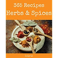 Herbs & Spices 365: Enjoy 365 Days with Amazing Herbs & Spices Recipes in Your Own Herbs & Spices Cookbook! [book 1]