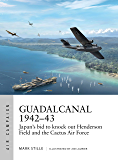 Guadalcanal 1942–43: Japan's bid to knock out Henderson Field and the Cactus Air Force (Air Campaign Book 13)