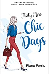 Thirty More Chic Days: Creating an inspired mindset for a magical life (Thirty Chic Days Book 2) Kindle Edition