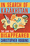 In Search of Kazakhstan: The Land that Disappeared (English Edition)