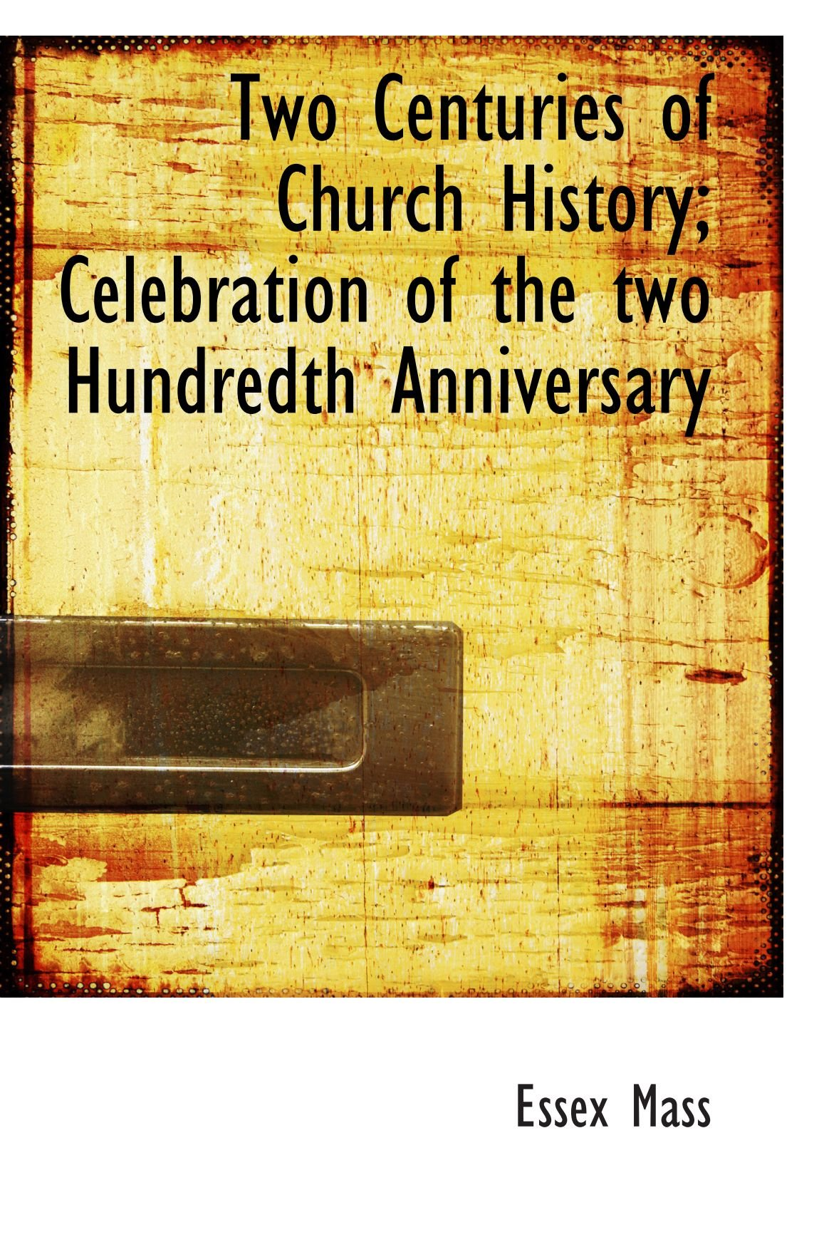 Read Online Two Centuries of Church History; Celebration of the two Hundredth Anniversary ebook
