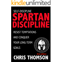 Self-Discipline: Spartan Discipline: Resist Temptations and Conquer Your Long-Term Goals (Learn Self Confidence, Willpower, Motivation & True Discipline ... Spartans and Greek Gods) (English Edition)