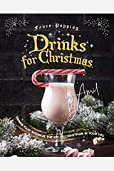 Fancy-Popping Drinks for Christmas: Drinks That Sprinkle the Joy of Christmas In Your Life Kindle Edition
