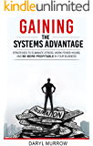 Gaining the Systems Advantage: Strategies to Eliminate Stress, Work Fewer Hours, and Be More Profitable in Your Business