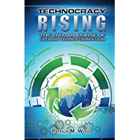 Technocracy Rising: The Trojan Horse of Global Transformation (English Edition)