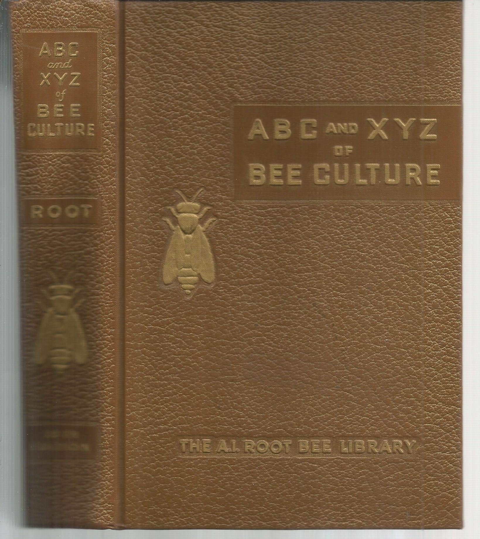 The ABC /& XYZ of Bee Culture An Encyclopedia Pertaining to the Scientific and Practical Culture of Honey Bees