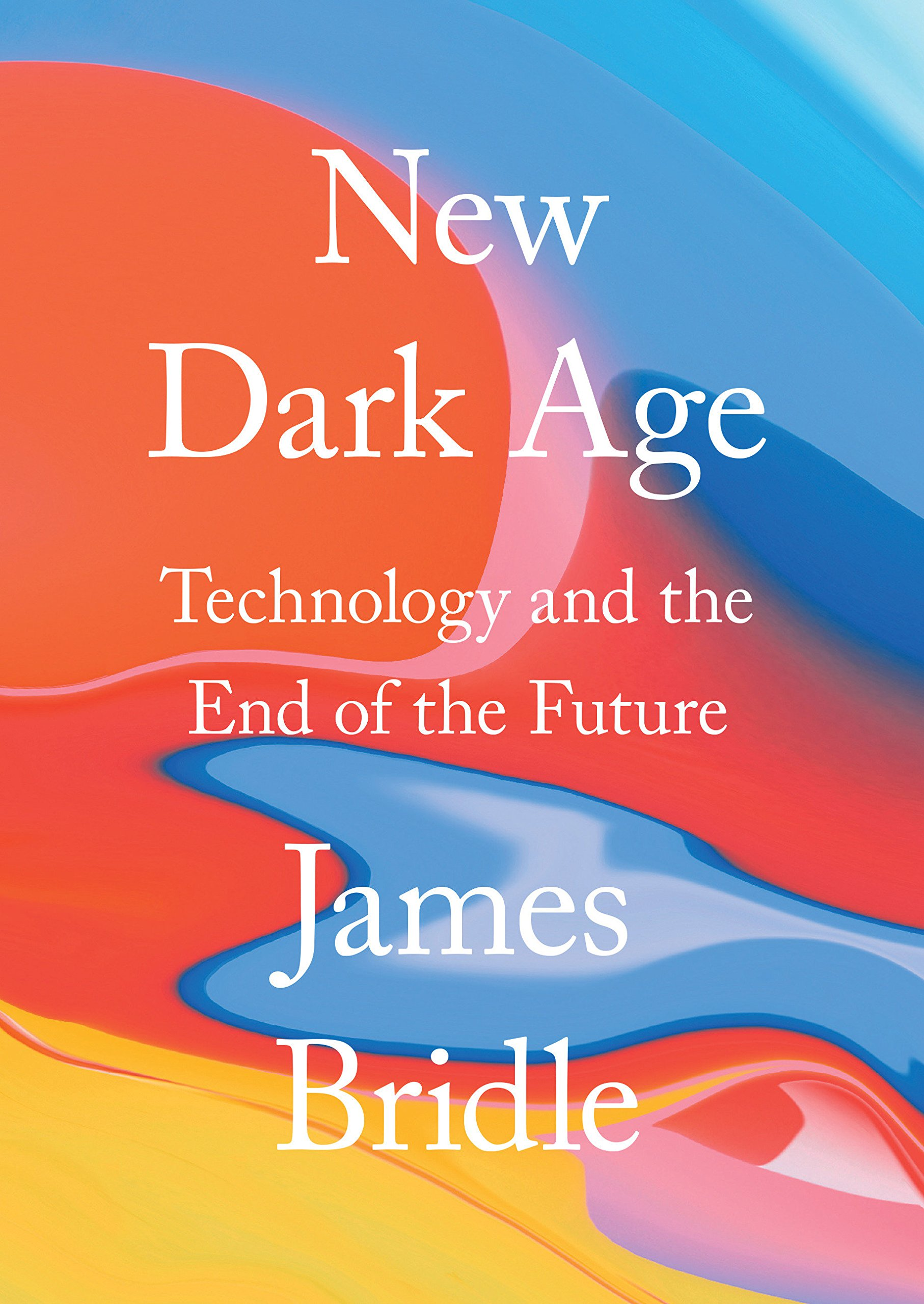 New Dark Age: Technology and the End of the Future: Amazon ...