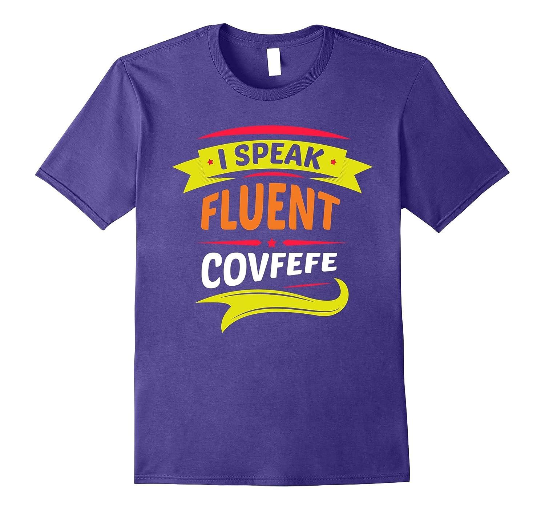 Covfefe Shirts - I Speak Fluent Covfefe T-Shirt-TH