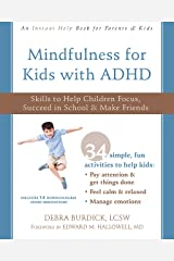 Mindfulness for Kids with ADHD: Skills to Help Children Focus, Succeed in School, and Make Friends (Instant Help Books) Kindle Edition