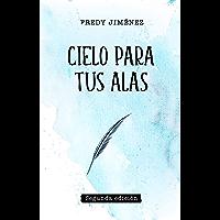 Cielo para tus alas (Spanish Edition)