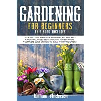 Gardening for Beginners: This Book Includes: Vegetable Gardening for Beginners, Hydroponics Gardening, Raised Bed…